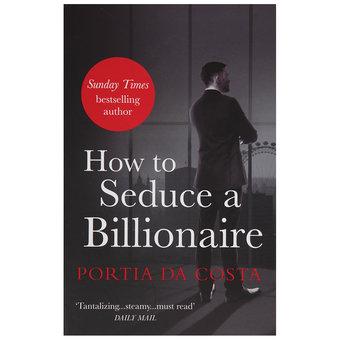 Black Lace – How to Seduce a Billionaire by Portia Da Costa